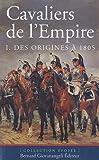 echange, troc Pierre Robin, Christophe Dufourg Burg - Cavaliers de l'Empire : Tome 1, Des origines à 1805