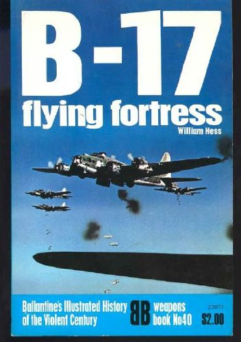 B-17 Flying Fortress (Ballantine's Illustrated History of the Violent Century : Weapons Book No. 40)