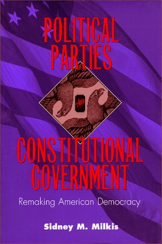 political-parties-and-constitutional-government-remaking-american-democracy-interpreting-american-po