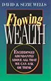 Flowing wealth: Exceedingly abundantly above all that we can ask or think (0892749172) by Wells, David