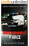 Legal Thriller: Unreasonable Force: A Courtroom Drama (Brent Marks Legal Thriller Series Book 5)