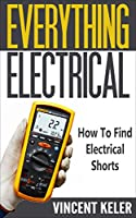 Everything Electrical:How To Find Electrical Shorts Front Cover