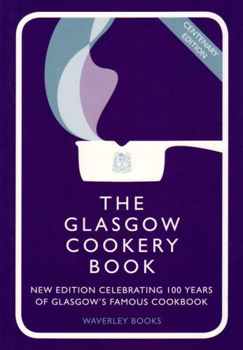 The Glasgow Cookery Book: Centenary Edition -