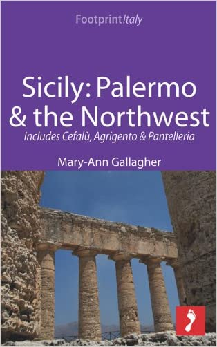 Sicily: Palermo & the Northwest Footprint Focus Guide: Includes Cefalù, Agrigento & Pantelleria
