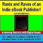 Rants and Raves of an Indie eBook Publisher!: Achieving Success with Digital Books (       ungekürzt) von James Lowrance Gesprochen von: Mark La Roi