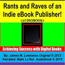 Rants and Raves of an Indie eBook Publisher!: Achieving Success with Digital Books (       UNABRIDGED) by James Lowrance Narrated by Mark La Roi