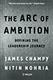 The Arc of Ambition: Defining the Leadership Journey (Business)