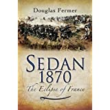 Sedan 1870: The Eclipse of Franceby Douglas Fermer