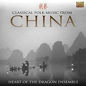 Heart of the Dragon Ensemble: Classical Folk Music From China