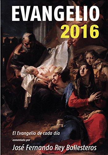 Evangelio 2016: El evangelio de cada día, comentado por José Fernando Rey Ballesteros
