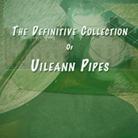 The Definitive Collection of Uilleann Pipes
