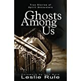 Ghosts Among Us: True Stories of Spirit Encounters ~ Leslie Rule
