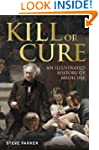 Kill or Cure: An Illustrated History...