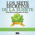 Los Siete Secretos de la Suerte [The Seven Lucky Secrets] | Henry Osal