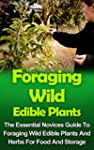 Foraging Wild Edible Plants: The Esse...