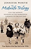 The Midwife Trilogy: Call the Midwife, Shadows of the Workhouse, Farewell to the East End Jennifer Worth