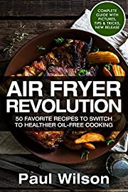 AirFryer Revolution: 50 Favorite Recipes To Switch to Healthier Oil-Free Cooking