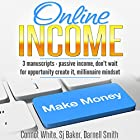 Online Income: 3 Manuscripts: Passive Income, Don't Wait for Opportunity - Create It, and Millionaire Mindset Hörbuch von Darnell Smith, SJ Baker, Connot White Gesprochen von: Cheryl Simone