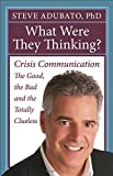 img - for What Were They Thinking?: Crisis Communication: The Good, the Bad, and the Totally Clueless book / textbook / text book