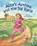 img - for Abby's Asthma and the Big Race by Theresa Golding (2009-03-01) book / textbook / text book