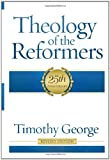 Theology of the Reformers (0805401954) by George, Timothy