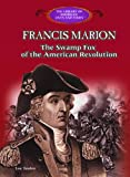Francis Marion: The Swamp Fox of the American Revolution (Library of American Lives and Times)