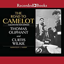 The Road to Camelot: Inside JFK's Five-Year Campaign Audiobook by Thomas Oliphant, Curtis Wilkie Narrated by L. J. Ganser