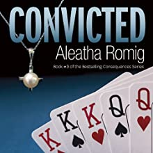 Convicted: Consequences, Book 3 Audiobook by Aleatha Romig Narrated by Romy Nordlinger