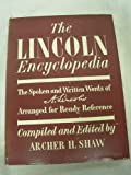 img - for The Lincoln Encyclopedia: the Spoken and Written Words of A. Lincoln, Arranged for Ready Reference - 1st Edition/1st Printing book / textbook / text book