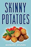 Skinny Potatoes: Over 100 delicious new low-fat recipes for the worlds most versatile vegetable