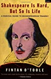 Shakespeare Is Hard, But So Is Life: A Radical Guide to Shakespearean Tragedy (186207528X) by Fintan O'Toole