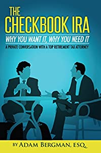 The Checkbook IRA - Why You Want It, Why You Need It: A private conversation with a top retirement tax attorney (Self-Directed Retirement Plans 2)