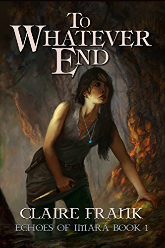 To Whatever End: Echoes of Imara: Book One