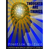 Thoughts are Things ~ Prentice Mulford