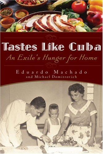 Tastes Like Cuba: An Exile's Hunger for Home by Eduardo Machado, Michael Domitrovich