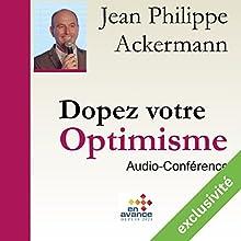 Dopez votre optimisme Discours Auteur(s) : Jean Philippe Ackermann Narrateur(s) : Jean Philippe Ackermann