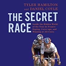 The Secret Race: Inside the Hidden World of the Tour de France: Doping, Cover-ups, and Winning at All Costs (       UNABRIDGED) by Tyler Hamilton, Daniel Coyle Narrated by Sean Runnette
