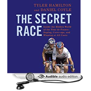 The Secret Race - Inside the Hidden World of the Tour de France Doping, Cover-ups, and Winning at All Costs - Tyler Hamilton and Daniel Coyle