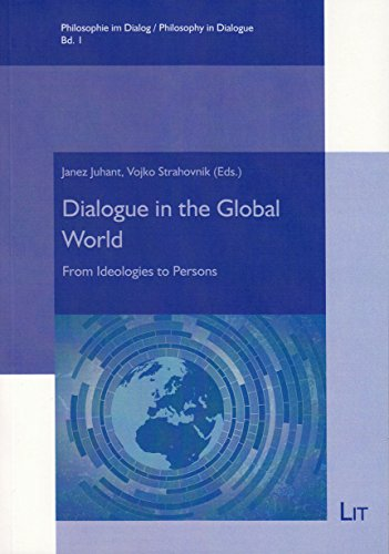 Dialogue in the Global World: From Ideologies to Persons (Philosophy in Dialogue / Philosophie im Dialog)