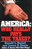America: Who Really Pays the Taxes? (0671871579) by Donald L. Barlett