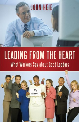 Leading from the Heart: What Workers Say about Good Leaders [Heie, John] (Tapa Blanda)