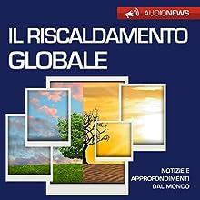 Il riscaldamento globale (Audionews) Audiobook by Andrea Lattanzi Barcelò Narrated by Maurizio Cardillo