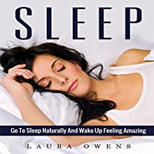 Sleep: Go to Sleep Naturally and Wake Up Feeling Amazing Audiobook by Laura Owens Narrated by Tina Long