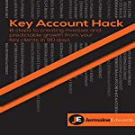 Key Account Hack: 8 Steps to Creating Massive and Predictable Growth from Your Key Clients in 90 Days | Jermaine Edwards