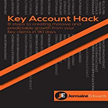 Key Account Hack: 8 Steps to Creating Massive and Predictable Growth from Your Key Clients in 90 Days | Livre audio Auteur(s) : Jermaine Edwards Narrateur(s) : Jermaine Edwards