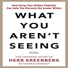 What You Aren't Seeing: How Using Your Hidden Potential Can Help You Discover the Leader Within: The Inspiring Story of Herb Greenberg Audiobook by Patrick Sweeney Narrated by Rich Grimshaw