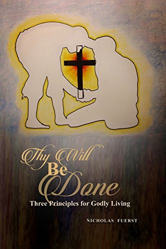 Thy Will Be Done: Three Principles for Godly Living
