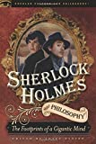 Sherlock Holmes and Philosophy: The Footprints of a Gigantic Mind (Popular Culture & Philosophy)