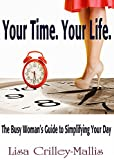 img - for Your Time. Your Life.: The Busy Woman's Guide to Simplifying Your Day (Unlimited Possibilities!) book / textbook / text book