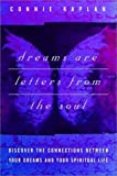 img - for Dreams Are Letters from the Soul : Discover the Connections Between Your Dreams and Your Spiritual Life by Kaplan, Connie (2002) Hardcover book / textbook / text book